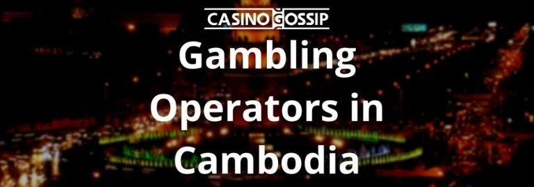 Gambling Operators in Cambodia