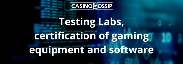 Testing Labs, certification of gaming equipment and software